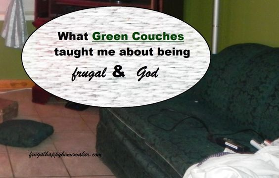 What Green Couches taught me about being frugal & God | Frugal Happy Homemaker