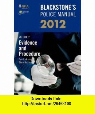 Blackstones Police Manual Volume 2 Evidence and Procedure 2012 (9780199696055) David Johnston, Glenn Hutton, Paul Connor , ISBN-10: 0199696055  , ISBN-13: 978-0199696055 ,  , tutorials , pdf , ebook , torrent , downloads , rapidshare , filesonic , hotfile , megaupload , fileserve