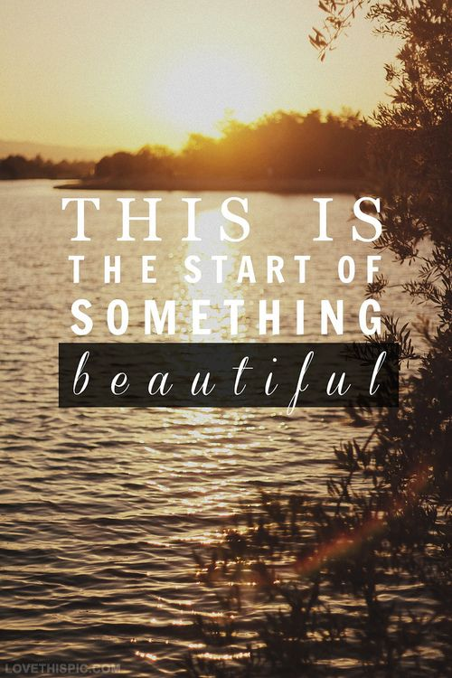 This is the start of something beautiful | Words To Live By