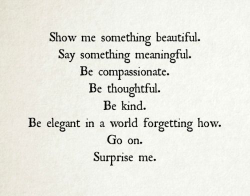 Be elegant in a world forgetting how.