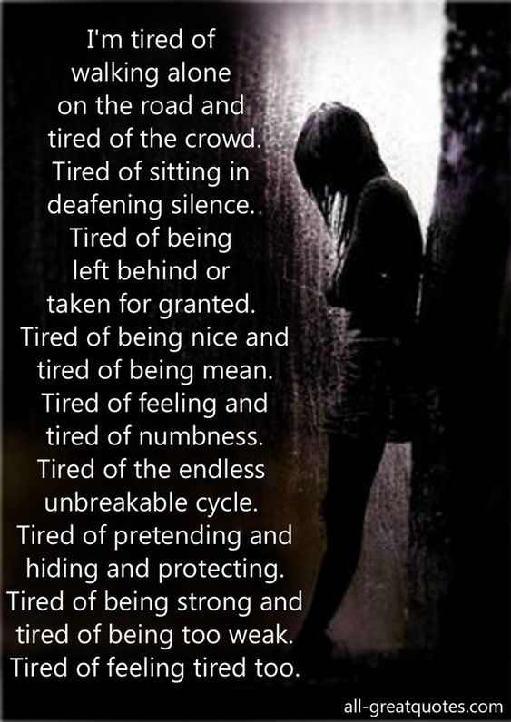 I'm Tired Of Walking Alone On The Road And Tired Of The Crowd - Being Unappreciated Quote
