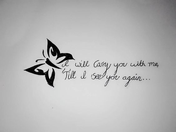My Tattoo Design 1 Butterfly 'I will carry you with me till I see you again'