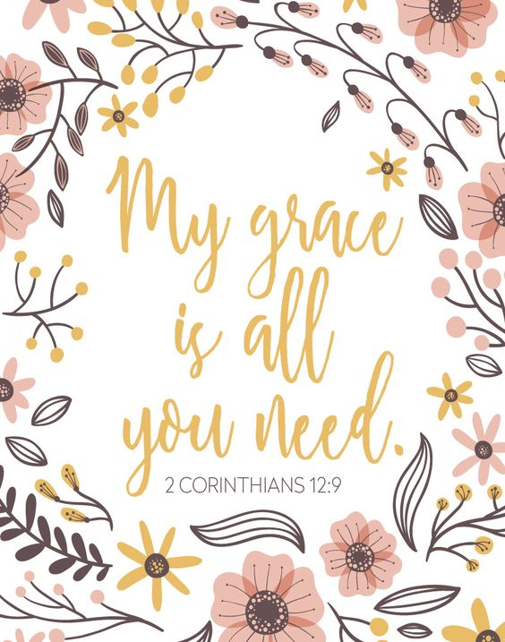 My grace is all you need - 2 Corinthians 12:9: