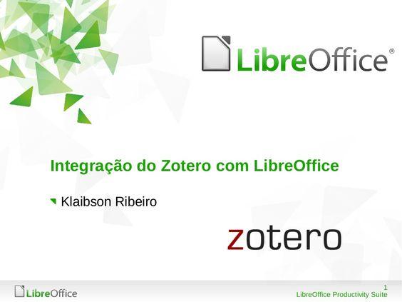 Integração do Zotero com o LibreOffice by Klaibson Ribeiro via slideshare