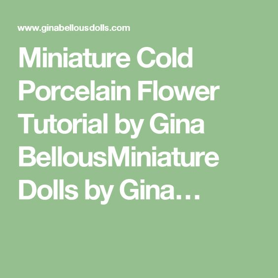 Miniature Cold Porcelain Flower Tutorial by Gina BellousMiniature Dolls by Gina…