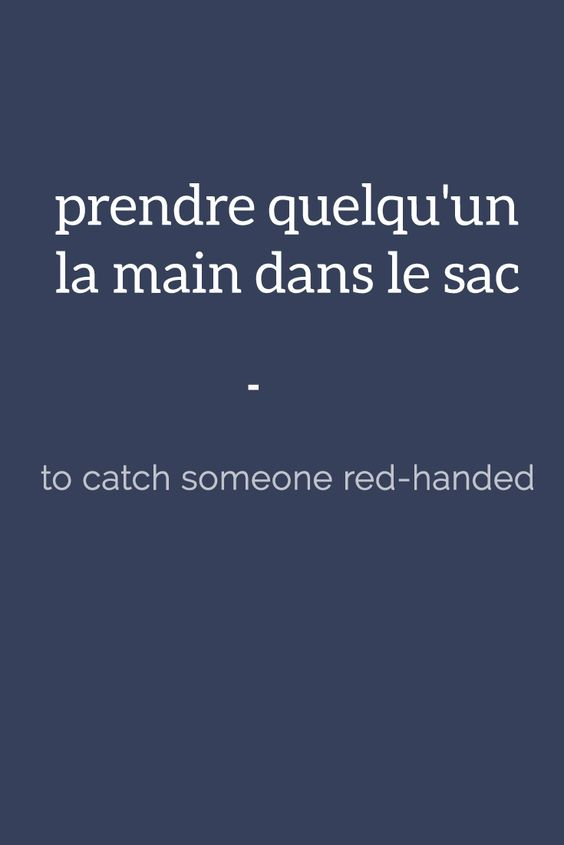 prendre quelqu'un la main dans le sac - to catch someone red-handed. For more French expressions you can learn daily, get a copy of 365 Days of French Expressions. Covers a wide range of expressions and colloquial phrases: with meaning, their literal translation, and examples. With FREE AUDIO for pronunciation and listening practice! https://store.talkinfrench.com/product/french-expressions/