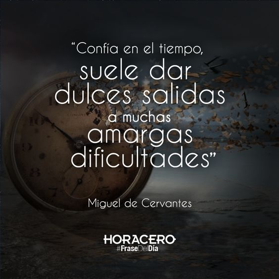 """""""Confía en el tiempo, suele dar dulces salidas a muchas amargas dificultades"""" Miguel de Cervantes #Frases #Citas #FraseDelDía"""