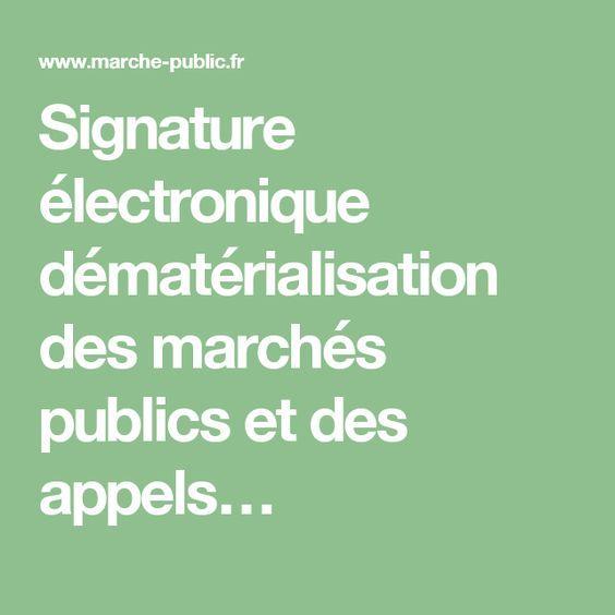 Signature électronique dématérialisation des marchés publics et des appels…