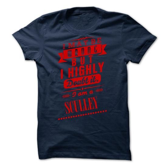 SCULLEY - I may  be wrong but i highly doubt it i am a SCULLEY - #baseball shirt #comfy hoodie. SCULLEY - I may  be wrong but i highly doubt it i am a SCULLEY, baja hoodie,moda sweater. LIMITED AVAILABILITY =>...