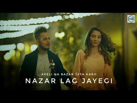 Akeli Na Bazaar Jaya Karo Nazar Lag Jayegi Milind Gaba Whatsapp Status Video Youtube Romantic Status Lyrics Songs