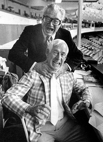 Harry Caray and Jack Buck. I love listening to Chicago Clubs and watching them in the eighties with Harry Caray.