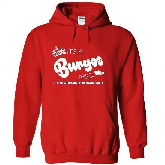 Its a Burgos Thing, You Wouldnt Understand !! Name, Hoo - #white shirt #crop tee. CHECK PRICE => https://www.sunfrog.com/Names/Its-a-Burgos-Thing-You-Wouldnt-Understand-Name-Hoodie-t-shirt-hoodies-8523-Red-30899069-Hoodie.html?68278