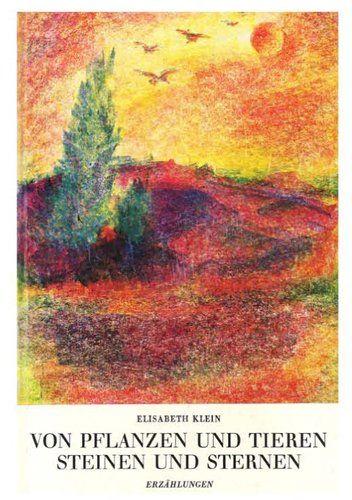 Von Pflanzen und Tieren, Steinen und Sternen: Amazon.de: Elisabeth Klein, Anke-Usche Clausen: Bücher