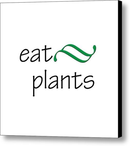 Eat Plants Canvas Print / Canvas Art By Bill Owen