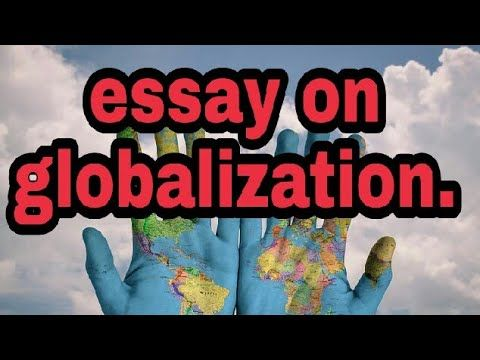 Short Essay On Globalization A Paragraph What I Youtube Global Essays