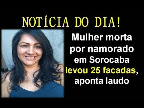 Noticia Do Dia Mulher Morta Por Namorado Em Sorocaba Levou 25