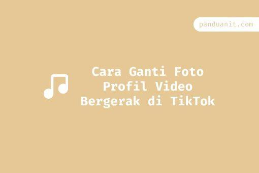 Cara Ganti Foto Profil Video Bergerak Di Tiktok Gerak Video