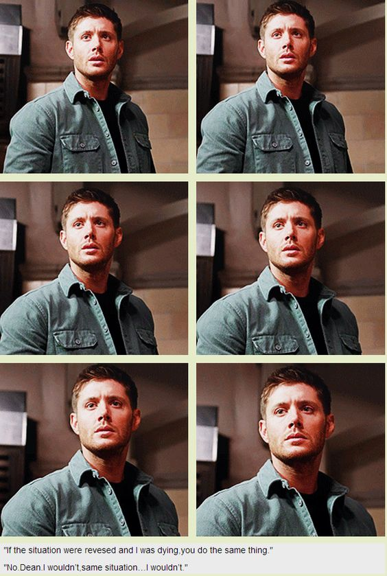 """""""If the situation were reversed and I was dying, you would do the same thing."""" """"No.Dean.I wouldn't. Same situation…I wouldn't."""" 9x13 The Purge."""