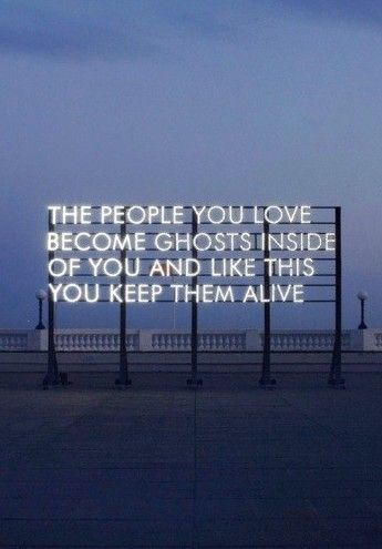 """""""The people you love become ghosts inside of you and like this you keep them alive.""""      Type installation powered by sunlight - by Robert Montgomery"""