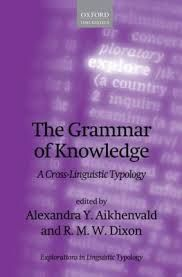 The grammar of knowledge : a cross-linguistic typology / edited by Alexandra Y. Aikhenvald and R. M. W. Dixon - 1st ed. - Oxford : Oxford University Press, 2014