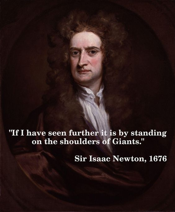 """If i have seen further it is by standing on the shoulders of giants""    http://whowasisaacnewton.com/?p=32"