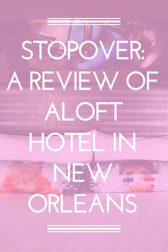 A review of Aloft Hotel in Downtown New Orleans