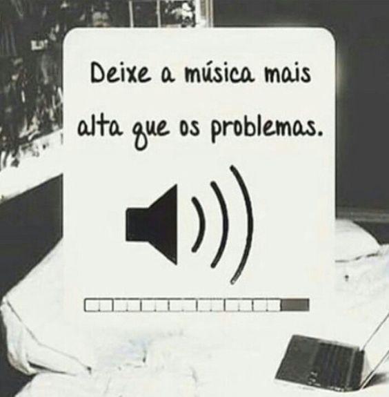 Isso aí!  Com a música sempre conseguimos resolver parte dos nossos problemas ou pelo menos pensar neles... =)