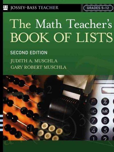 The Math Teacher's Book Of Lists: Grades 5-12