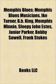 Memphis Blues: Memphis Blues Musicians, Ike Turner, B.b. King, Memphis Minnie, Sleepy John Estes, Junior Parker, Bobby Sowell, Frank Stokes