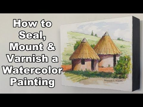 Learn How To Seal Mount And Varnish A Watercolour Painting In
