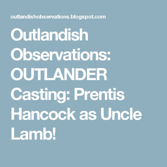 Outlandish Observations: OUTLANDER Casting: Prentis Hancock as Uncle Lamb!