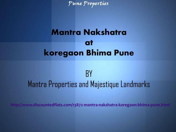 Mantra Nakshatra is one of the residential development of Mantra Properties and Majestique Landmarks, located in Pune. It offers skillfully designed, spacious 1 BHK and 2 BHK apartments. The project is well equipped with all the amenities to facilitate the needs of the residents. For more deatails call on 0-8446684466 or visit http://www.discountedflats.com/13872-mantra-nakshatra-koregaon-bhima-pune.html.