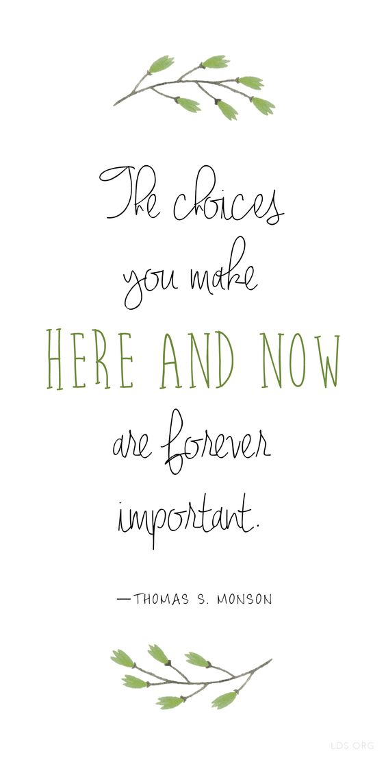 """The choices you make here and now are forever important."" —Thomas S. Monson #LDS"