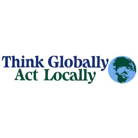 think globally act locally (love this)