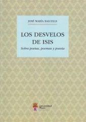 Los desvelos de Isis : sobre poetas, poemas y poesía / José María Balcells - [León] : Universidad de León, Area de Publicaciones, D.L. 2014