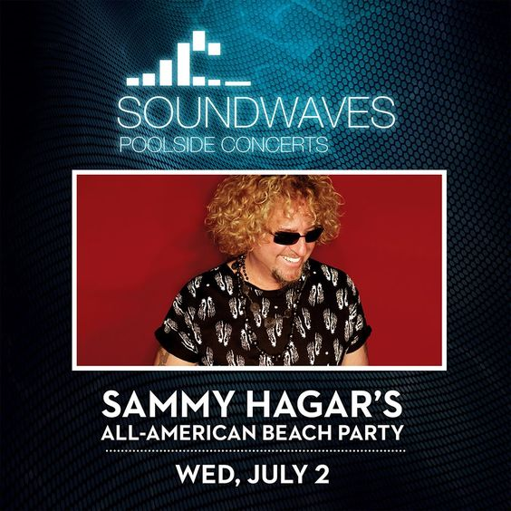 SAMMY HAGAR'S ALL-AMERICAN BEACH PARTYKICKS OFF SOUNDWAVES POOLSIDE CONCERT SERIES AT HARD ROCK HOTEL & CASINO, JULY 2