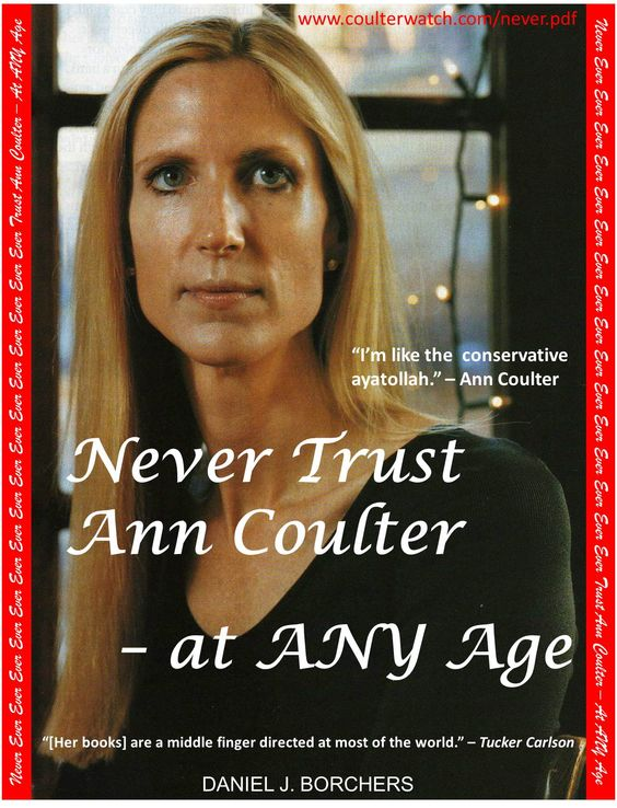 Never Trust Ann Coulter - at ANY Age, located at www.coulterwatch.com/never.pdf.