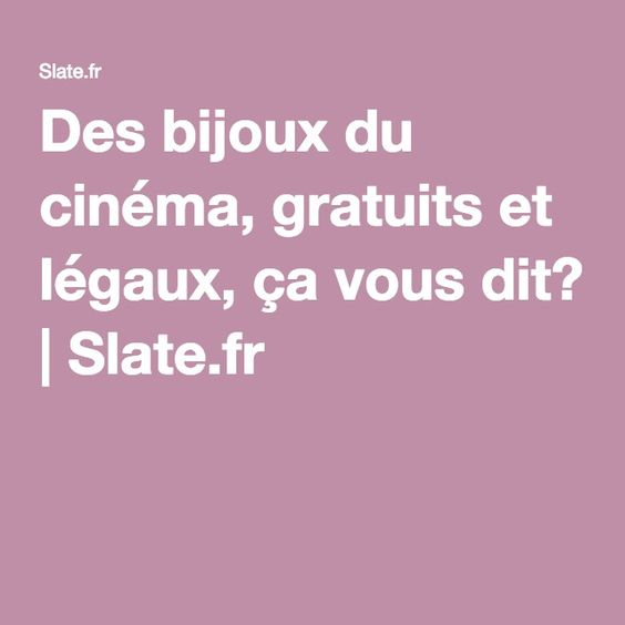 Des bijoux du cinéma, gratuits et légaux, ça vous dit?   Slate.fr