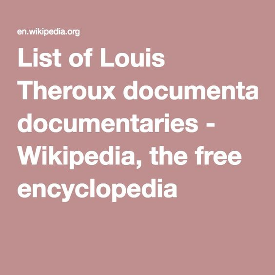 List of Louis Theroux documentaries - Wikipedia, the free encyclopedia