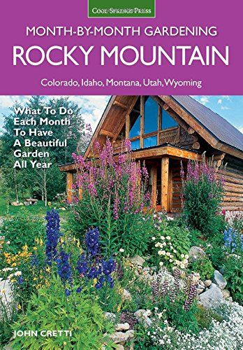 Rocky Mountain Month-by-Month Gardening: What to Do Each Month to Have A Beautiful Garden All Year - Colorado, Idaho, Montana, Utah, Wyoming - http://www.books-howto.com/rocky-mountain-month-by-month-gardening-what-to-do-each-month-to-have-a-beautiful-garden-all-year-colorado-idaho-montana-utah-wyoming/