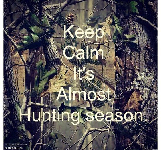 hunting season! =] I cant wait!!! :)  :)  :)