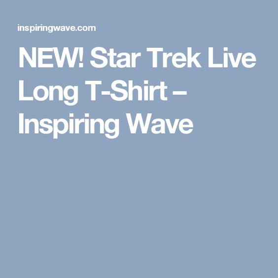 NEW! Star Trek Live Long T-Shirt – Inspiring Wave
