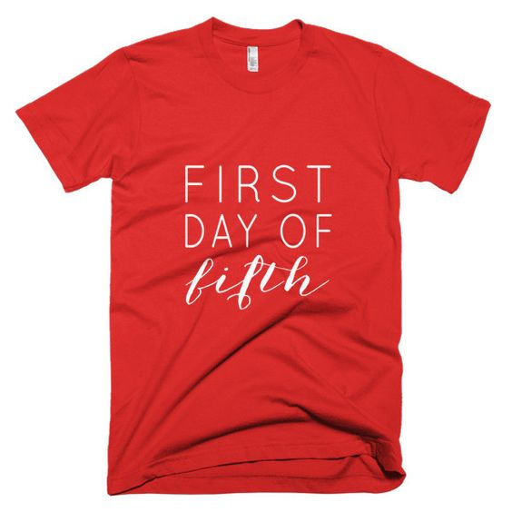 First Day of Fifth- Men's/Unisex