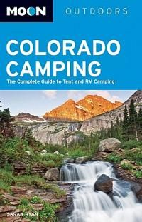 Moon Colorado Camping - The Complete Guide to Tent and RV Camping
