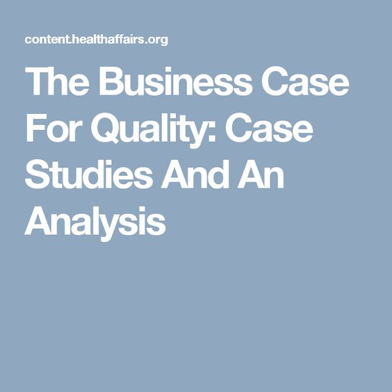 The Business Case For Quality Case Studies And An Analysis Work - case analysis