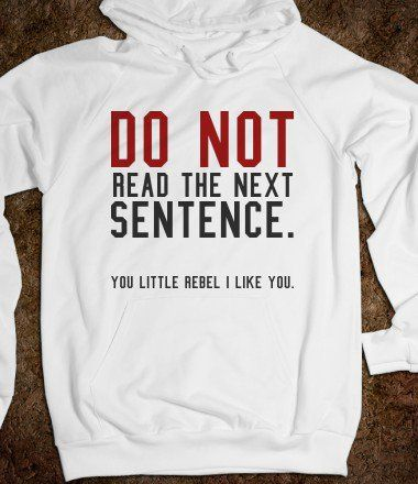 Do not read the next sentence hoodie sweatshirt