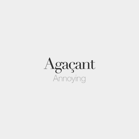 Agaçant (feminine: agaçante)   Annoying   /a.ɡa.sɑ̃/