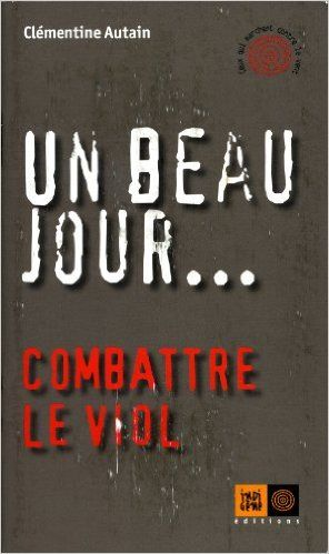 Amazon.fr - Un beau jour... Combattre le viol - Clémentine Autain - Livres