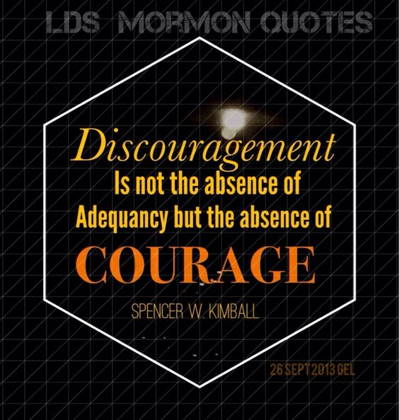 """Discouragement is not the absence of adequacy but the absence of courage, and our personal progress should be yet another way we witness to the wonder of it all."""