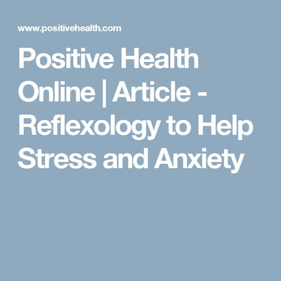 Positive Health Online | Article - Reflexology to Help Stress and Anxiety